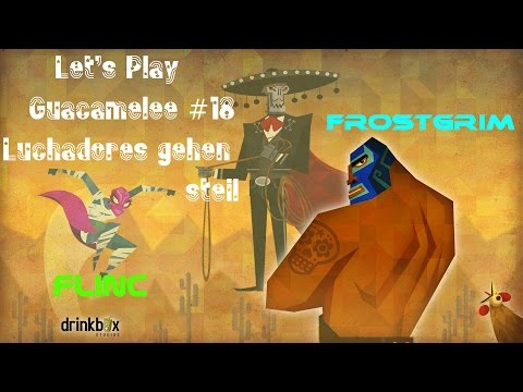 Let's Play Guacamelee! Gold Edition #18 Luchadores gehen steil  | Deutsch HD
