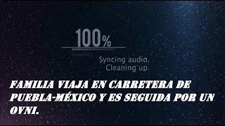 ufo,OVNI SIGUE A FAMILIA EN CARRETERA PUEBLA - MÉXICO, Mar/2017.