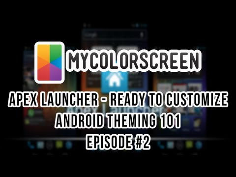 Apex Launcher, Ready To Customize - Android Theming 101, Episode 2