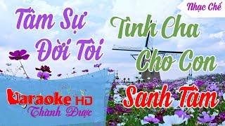 [ Karaoke Nhạc Chế ] Tình Cha Cho Con ( Tâm Sự Đời Tôi Chế Lời ) - Sanh Tâm  By Thành Được
