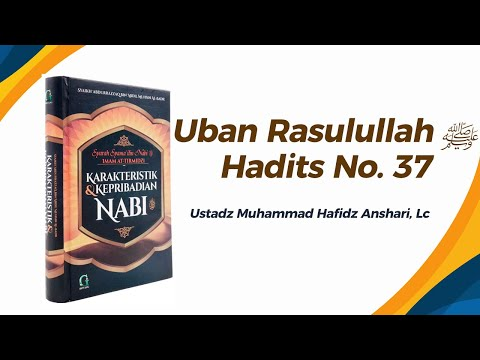 Uban Rasulullah ﷺ - Hadits No. 37 - Ustadz Muhammad Hafizh Anshari