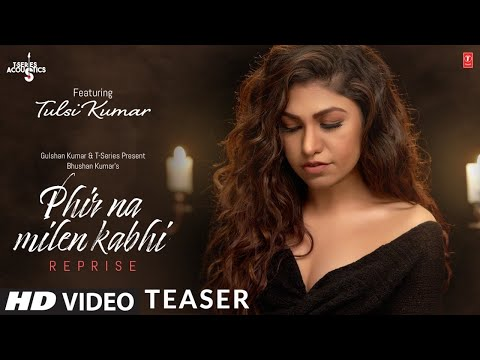 Teaser: Phir Na Milen Kabhi Reprise Version Tulsi Kumar Song Releasing On 30 March 2020