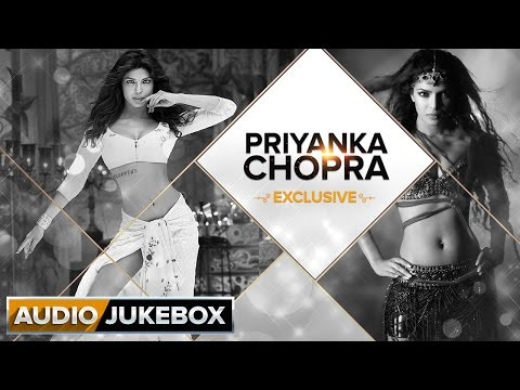 Priyanka Chopra Exclusive | Audio Jukebox