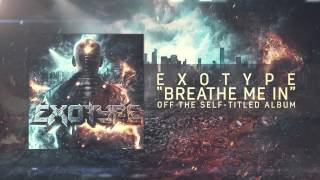 Exotype - Breathe Me In