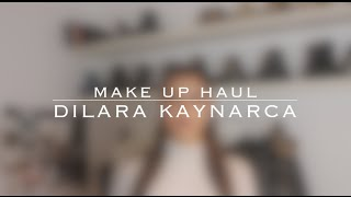Make Up Haul | Dilara Kaynarca