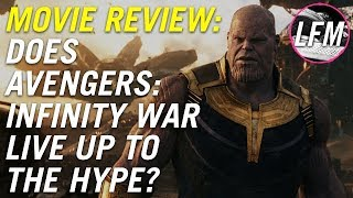 Does Avengers: Infinity War live up to the hype?   MOVIE REVIEW