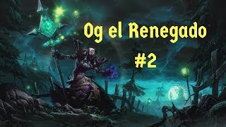 Og el Renegado #2 - World of Warcraft Gameplay Español