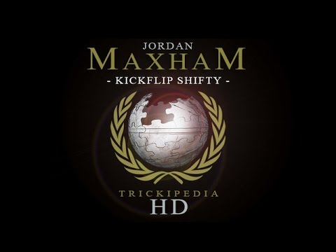 Jordan Maxham: Trickipedia - Kickflip Shifty