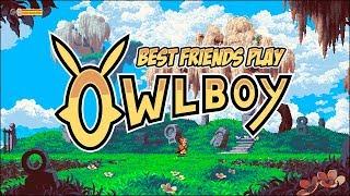 Best Friends Play Owlboy
