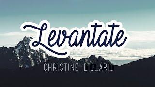 Levantate (Letra) Christine D'Clario