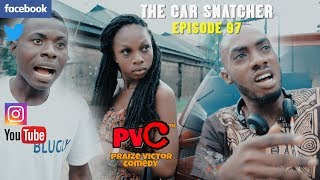 THE CAR SNATCHER episode 97 (PRAIZE VICTOR COMEDY )