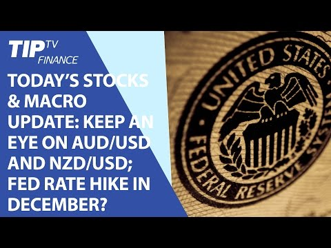 Today's update: Keep an eye on AUD/USD and NZD/USD; Fed rate hike in December?