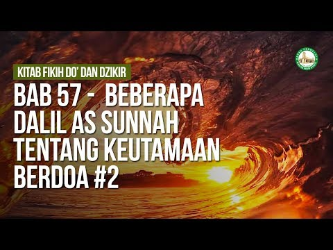 Bab 57 -  Beberapa Dalil As Sunnah Tentang Keutamaan Berdoa #2  - Ustadz Ahmad Zainuddin Al-Banjary
