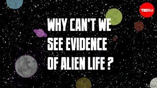 Why Can't We See Evidence of Alien Life?