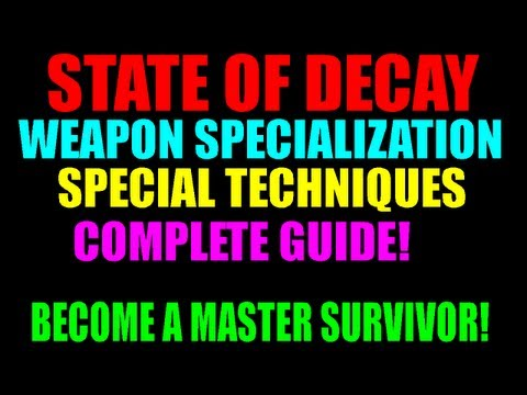 State Of Decay Weapon Specialization & Special Techniques Guide   How To Become An Expert Survivor!