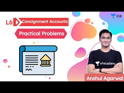 Consignment Accounts L6 | Practical Problems | Unacademy CA Foundation | Anshul Agrawal