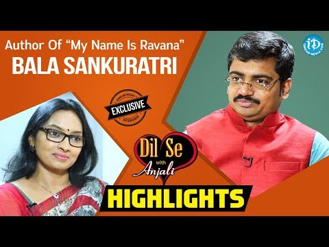 Bala Sankuratri (Author Of My Name Is Ravana) Interview Highlights || Dil Se With Anjali