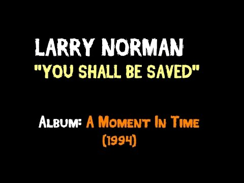 Larry Norman - You Shall Be Saved