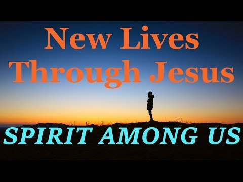 New Lives Through Jesus - October 12th - Daily Devotional - SPIRIT AMONG US