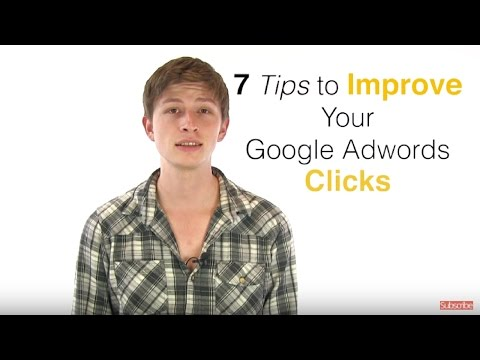 Google Advertising: 7 Tips to Improve Your Google AdWords Clicks