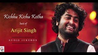 Kichhu Kichhu Kotha | Best of Arijit Singh | Audio Jukebox | Film Songs