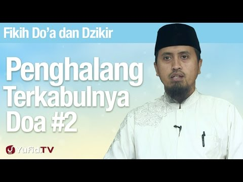 Kajian Fiqih Doa Dan Dzikir: Penghalang Terkabulnya Doa Bagian 2 - Ustadz Abdullah Zaen, MA