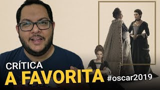 A FAVORITA #oscar (The Favourite, 2018) | Resenha do filme (crítica)