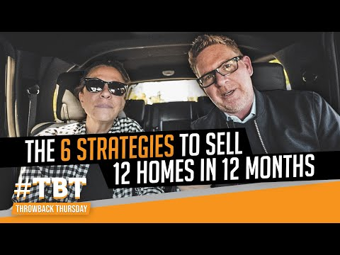 The 6 Strategies to Sell 12 Homes in 12 Months | #TBT