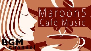 ☕️Maroon 5 Cafe Jazz Cover - Relaxing Jazz & Bossa Nova Music - Calm Cafe Music