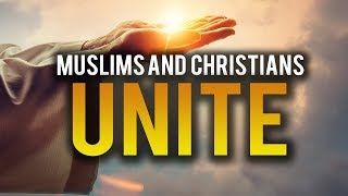 MUSLIMS AND CHRISTIANS UNITE IN THESE THINGS
