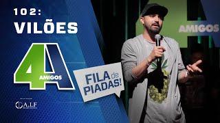 FILA DE PIADAS - VILÕES - #102