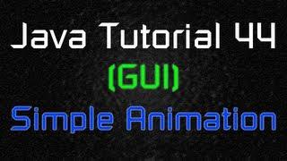 Java Tutorial 44 (GUI) - Simple Animation