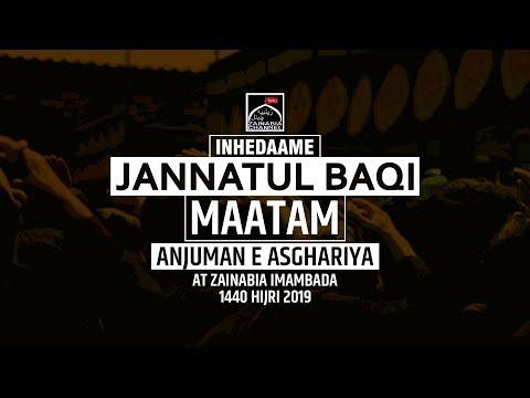 MATAM | INHEDAM E JANNATUL BAQI | ANJUMAN E ASGHARIYA MUMBAI ZAINABIA IMAMBADA 1440 HIJRI (2019)