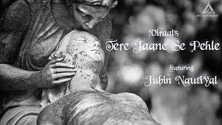 Tere Jaane Se Pehle  Viraal  Jubin Nautiyal  Arya