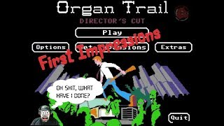 First Impression of The Organ Trail
