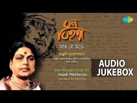Bengali folk songs of Kazi Nazrul Islam by Anjali Mukherjee | Bono bihanga jao re Audio Jukebox