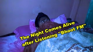 The Night Comes Alive after Listening Bhoot FM ; #BhaiLogBD