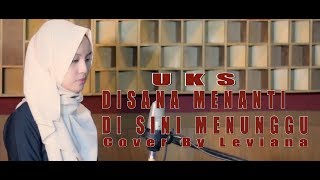 Disana Menanti Disini Menunggu - UKS (Cover) By Leviana