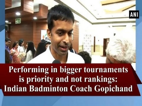 Performing in bigger tournaments is priority and not rankings: Indian Badminton Coach Gopichand