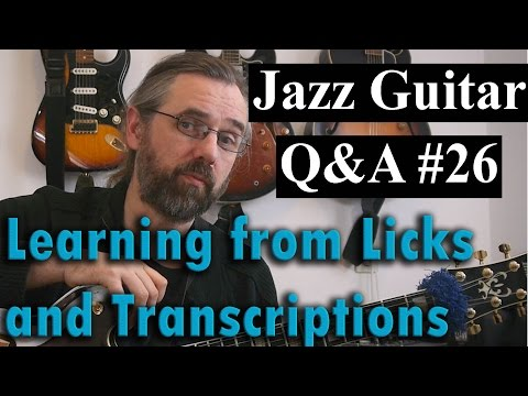 Jazz Guitar Q&A #26 - Learning From Licks, Why Transcribe, Bad Habits