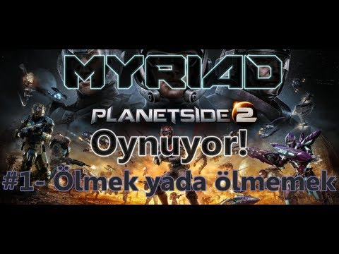 #1 �lmek yada �lmemek, i�te b�t�n mesele bu! | Myriad PlanetSide 2 Oynuyor!