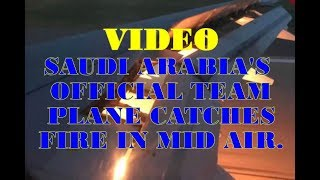 VIDEO: SAUDI ARABIA'S OFFICIAL TEAM PLANE CATCHES FIRE IN MID AIR.