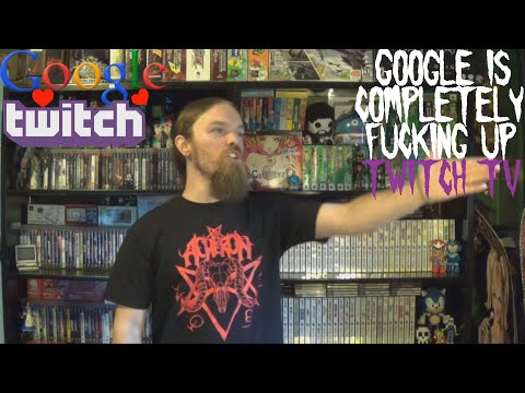 Google is Completely F*cking Up Twitch TV
