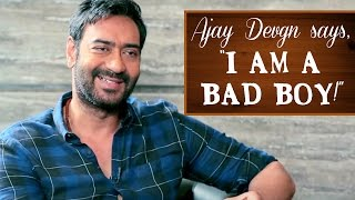 Ajay Devgn says he was a BAD BOY!!