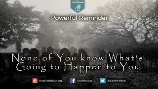 NONE of You Know what's Going to Happen to YOU – Powerful Reminder