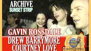 Drew Barrymore, Courtney Love and Gavin Rossdale Wild on the Sunset Strip!