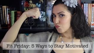 Fit Friday #2: 5 Ways to Stay Motivated