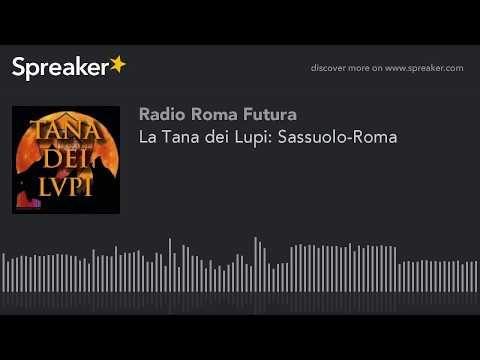 La Tana dei Lupi: Sassuolo-Roma (part 7 di 7)