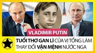 Vladimir Putin – Tuổi Thơ Gan Lỳ Của Vị Tổng Thống Làm Thay Đổi Vận Mệnh Nước Nga