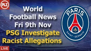 PSG Investigate Alleged Racial Profiling - Friday 9th November - PLZ World Football News